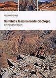 Namibias faszinierende Geologie: Ein Reisehandbuch - Nicole Grünert