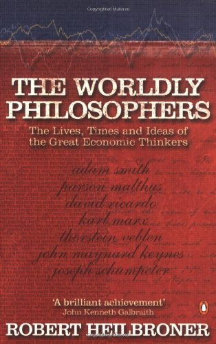 By Robert L Heilbroner - The Worldly Philosophers: The Lives, Times, and Ideas of the Great Economic Thinkers (Penguin Business Library) (7Rev Ed)