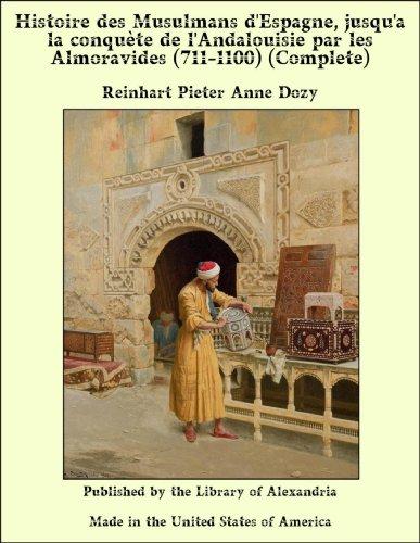 Histoire des Musulmans d'Espagne, jusqu'a la conquète de l'Andalouisie par les Almoravides (711-1100)