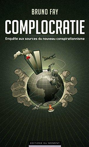 Complocratie : Enquête aux sources du nouveau conspirationnisme