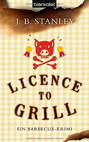 Licence to grill: Ein Barbecue-Krimi