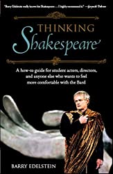 Thinking Shakespeare: A How to Guide for Actors, Directors, and Anyone Else Who Wants to Feel More Comfortable with the Bard
