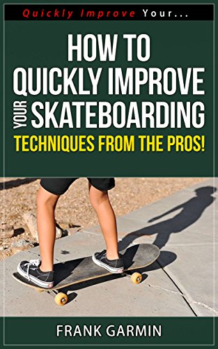 How To Quickly Improve Your Skateboarding - Techniques From The Pros! (Quickly Improve Your... Series Book 6) (English Edition) por Frank Garmin