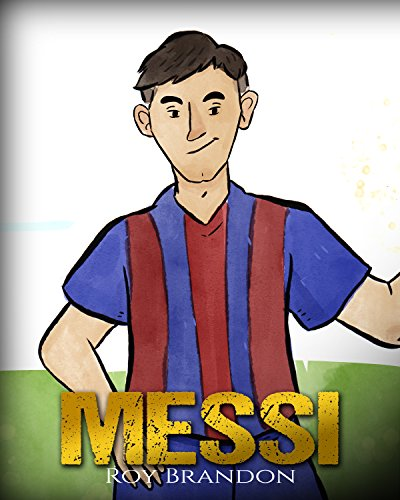 Messi: The Children's Illustration Book. Fun, Inspirational and Motivational Life Story of Lionel Messi - One of The Best Soccer Players in History. (English Edition)