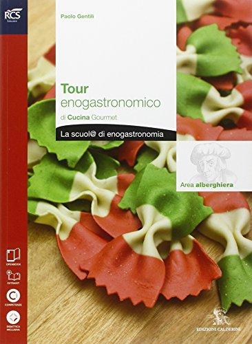 Cucina gourmet 1. Tour enogastronomico. Per le Scuole superiori