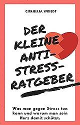 Der kleine Anti-Stress-Ratgeber: Was man gegen Stress tun kann und warum man sein Herz damit schützt