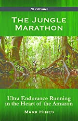 The Jungle Marathon: Ultra Endurance Running in the Heart of the Amazon (In Extremis Book 2)
