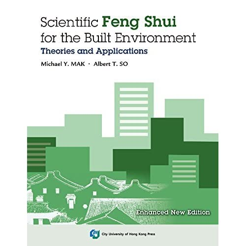 Scientific Feng Shui for the Built Environment: Fundamentals and Case Studies by Michael Y. Mak (2015-03-30)