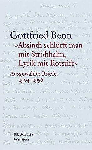 »Absinth schlürft man mit Strohhalm, Lyrik mit Rotstift«: Ausgewählte Briefe 1904–1956 (Absinthe T)