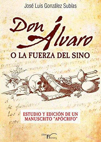 Don Alvaro o la fuerza del sino: Estudio y edición de un manuscrito por José Luis González Subías