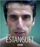 Une histoire d'équilibre (1DVD) de Tony Estanguet,Luc Beurnaux,Frédéric Beigbeder (Préface) ( 20 janvier 2012 ) - 20/01/2012