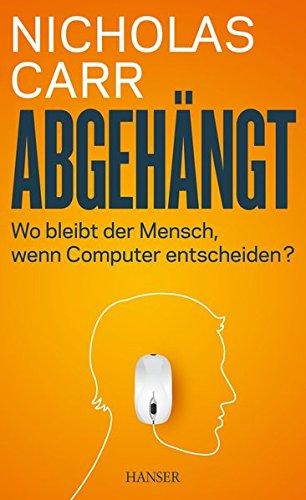 Abgehängt: Wo bleibt der Mensch, wenn Computer entscheiden? Mensch-computer