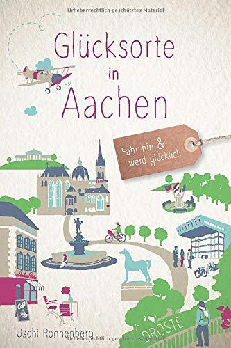 Glücksorte in Aachen: Fahr hin und werd glücklich