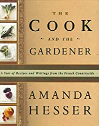 [(The Cook and the Gardener : A Year of Recipes and Notes from the French Countryside)] [By (author) Amanda Hesser ] published on (March, 1999)