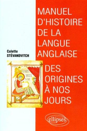 Manuel d'histoire de la langue anglaise : Des origines à nos jours par Colette Stevanovitch