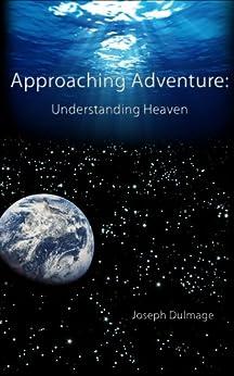 Approaching Adventure: Understanding Heaven by [Dulmage, Joseph]