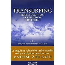 Transurfing, modèle quantique de réalisation individuelle : Tome 5, Les pommes tombent dans le ciel