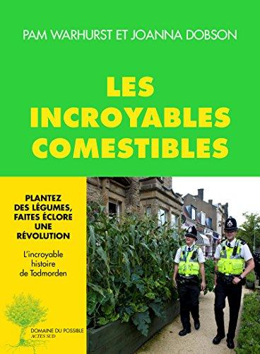 Les incroyables comestibles: Plantez des légumes, faites éclore une révolution