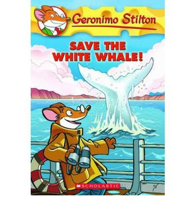 [(Save the White Whale! )] [Author: Geronimo Stilton] [Jul-2011]