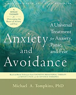 Anxiety and Avoidance: A Universal Treatment for Anxiety, Panic, and Fear par [Tompkins, Michael A.]
