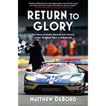 Return to Glory: The Story of Ford's Revival and Victory in the Toughest Race in the World