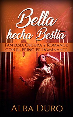Bella hecha Bestia: Fantasía Oscura y Romance con el Príncipe ...