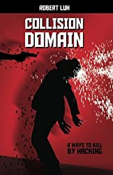 Collision Domain: Six Ways to Kill by Hacking by Robert Luh (2014-09-13)