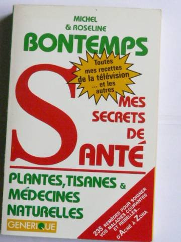 Mes secrets de santé par les plantes, tisanes et médecines naturelles