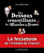 Les dessous croustillants de l'Histoire de France de Alain Dag'Naud