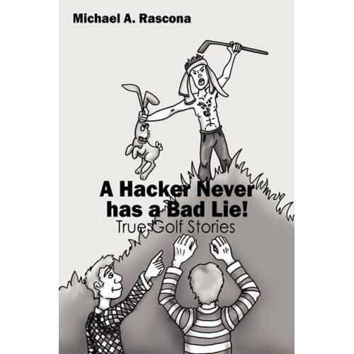 A Hacker Never has a Bad Lie!: True Golf Stories by Michael A Rascona (2008-10-29)