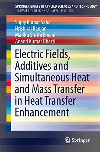 Electric Fields, Additives and Simultaneous Heat and Mass Transfer in Heat Transfer Enhancement (SpringerBriefs in Applied Sciences and Technology) (English Edition)