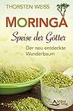 Moringa - Speise der Götter: Der neu entdeckte Wunderbaum. Moringa Buch von Thorsten Weiss!