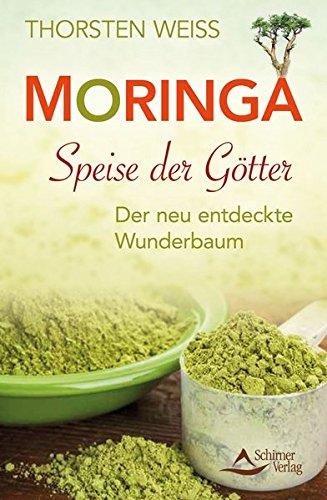 Moringa - Speise der Götter: Der neu entdeckte Wunderbaum Wunderbaum Moringa