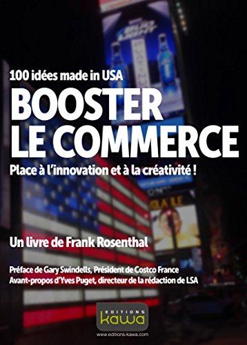 BOOSTER LE COMMERCE - 100 idées made in USA - Place à l'innovation et à la créativité
