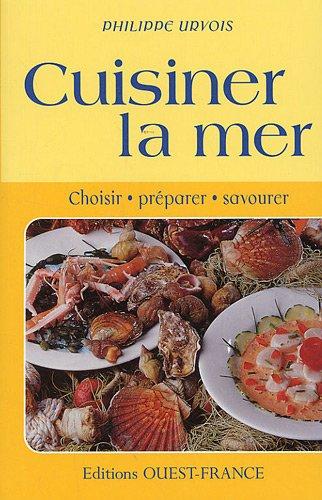 CUISINER LA MER,CHOISIR,PREPARER par Philippe URVOIS PHILIPPE URVOIS