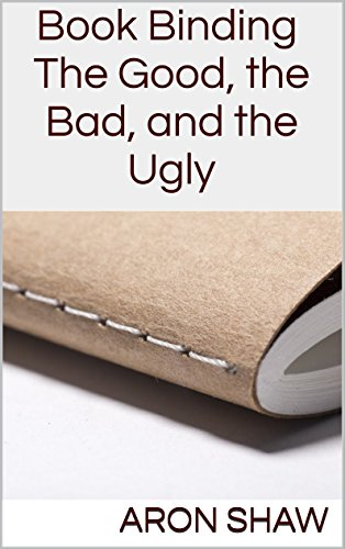 Book Binding: The Good, the Bad, and the Ugly (English Edition)
