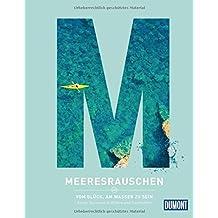 Meeresrauschen: Vom Glück, am Wasser zu sein (DuMont Destination Sehnsucht)