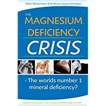 The Magnesium Deficiency Crisis: Is This the Worlds Number One Mineral Deficiency? by Peter Ochsenham (2015-03-13)