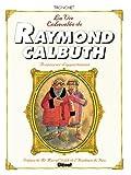 La vie échevelée de Raymond Calbuth, aventurier d'appartement - L'intégrale, tome 1 à tome 4