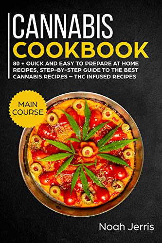 Cannabis Cookbook: MAIN COURSE – 80 + Quick and easy to prepare at home recipes, step-by-step guide to the best cannabis recipes – THC Infused recipes (English Edition)