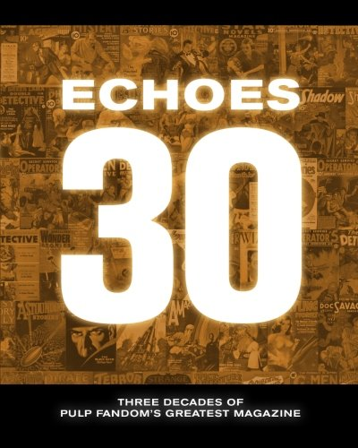 Echoes 30: Three Decades of Pulp Fandom's Greatest Magazine