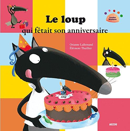 Le loup qui fetait son anniversaire (Mes p'tits albums) por Orianne Lallemand