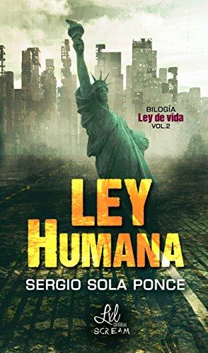 Ley Humana (Bilogía Ley de Vida nº 2) de [Ponce, Sergio Sola]
