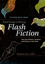 The Rose Metal Press Field Guide to Writing Flash Fiction: Tips from Editors, Teachers, and Writers in the Field