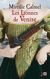 Les lionnes de Venise, tome 2 par Mireille Calmel