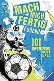 Mach mich fertig - Fußball: 101 Ideen rund um den Ball