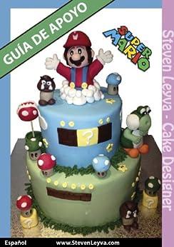 Tartas Fondant: Guía Mario Bros: Aprende a decorar tartas (Spanish Edition) von [Leyva, Steven]