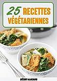 Recettes Végétariennes : 25 Recettes Faciles, Délicieuse et Bonnes pour la Santé...