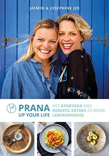 Prana up your life: Mit Ayurveda und Mindful Eating zu mehr Lebensenergie