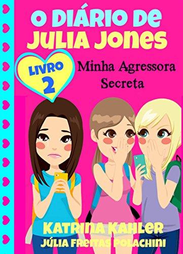O Diário de Julia Jones 2 - Minha Agressora Secreta (Portuguese Edition) por Katrina Kahler